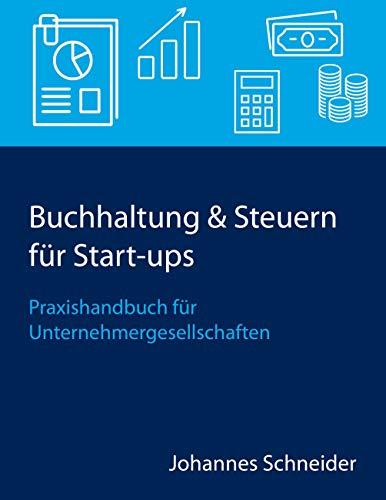 Buchhaltung & Steuern für Start-ups: Praxishandbuch für Unternehmergesellschaften