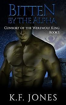 Bitten by the Alpha (Consort of the Werewolf King Book 1) by [K.F. Jones]