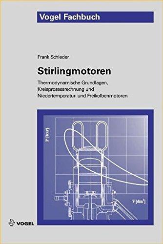 Stirlingmotoren: Thermodynamische Grundlagen, Kreisprozessrechnung und Niedertemperatur- und Freikolbenmotoren