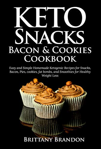 Keto Snacks, Bacon & Cookies Cookbook: Easy and Simple