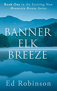 Banner Elk Breeze: A Mountain Breeze Novel (Meade Breeze Adventure Series Book 12) by [Ed  Robinson]