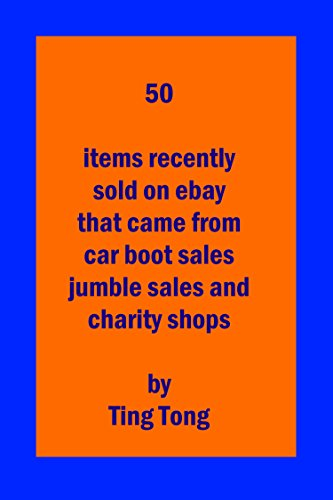 50 ITEMS RECENTLY SOLD ON EBAY THAT CAME FROM CAR BOOT SALES JUMBLE SALES AND CHARITY SHOPS (English Edition)
