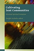 Cultivating Sent Communities: Missional Spiritual Formation (Missional Church)