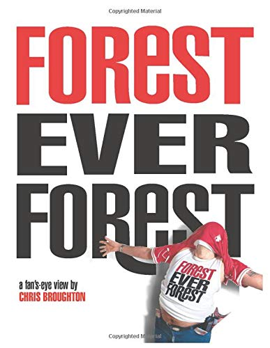 FOREST EVER FOREST: A Fan's-eye View By CHRIS BROUGHTON