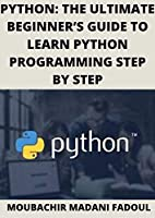 PYTHON: THE ULTIMATE BEGINNER'S GUIDE TO LEARN PYTHON PROGRAMMING STEP BY STEP Front Cover