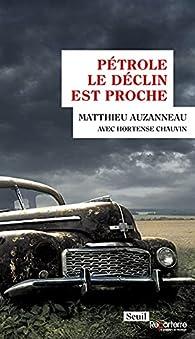 Pétrole : Le déclin est proche par Matthieu Auzanneau