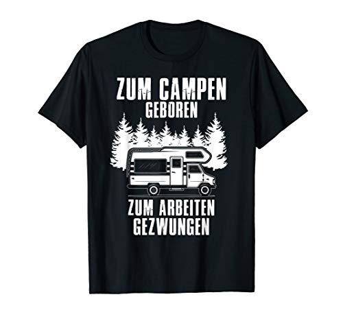 Zum Campen Geboren Zum Arbeiten Gezwungen Wohnwagen T-Shirt