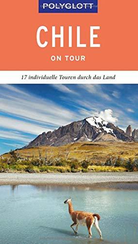 POLYGLOTT on tour Reiseführer Chile: 17 individuelle Touren durch das Land