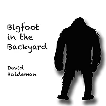 Bigfoot in the Backyard