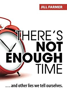 There s Not Enough Time     and other lies we tell ourselves.