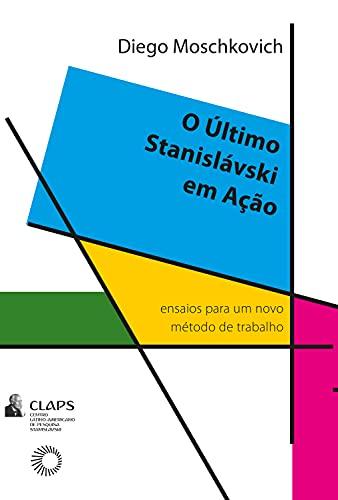O último Stanislávski em ação: Ensaios para um novo método de trabalho (Claps)