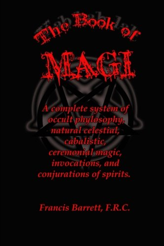 The Book of Magi: A complete system of occult philosophy, consisting of natural, celestial, cabalistic, and ceremonial magic; invocations; conjurations of spirits.