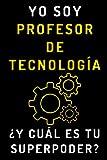 Yo Soy Profesor De Tecnología ¿Y Cuál Es Tu Superpoder?: Cuaderno De Notas Para Profesores De Tecnología - 120 Páginas