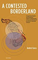 A Contested Borderland: Competing Russian and Romania Visions of Bessarabia in the Late Nineteenth and Early Twentieth Century