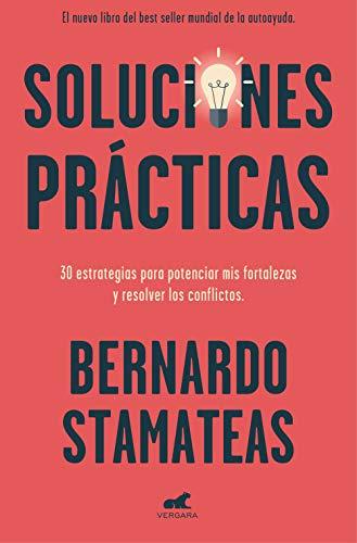 Soluciones prácticas: 30 estrategias para potenciar mis fortalezas y resolver los conflictos (Libro práctico)