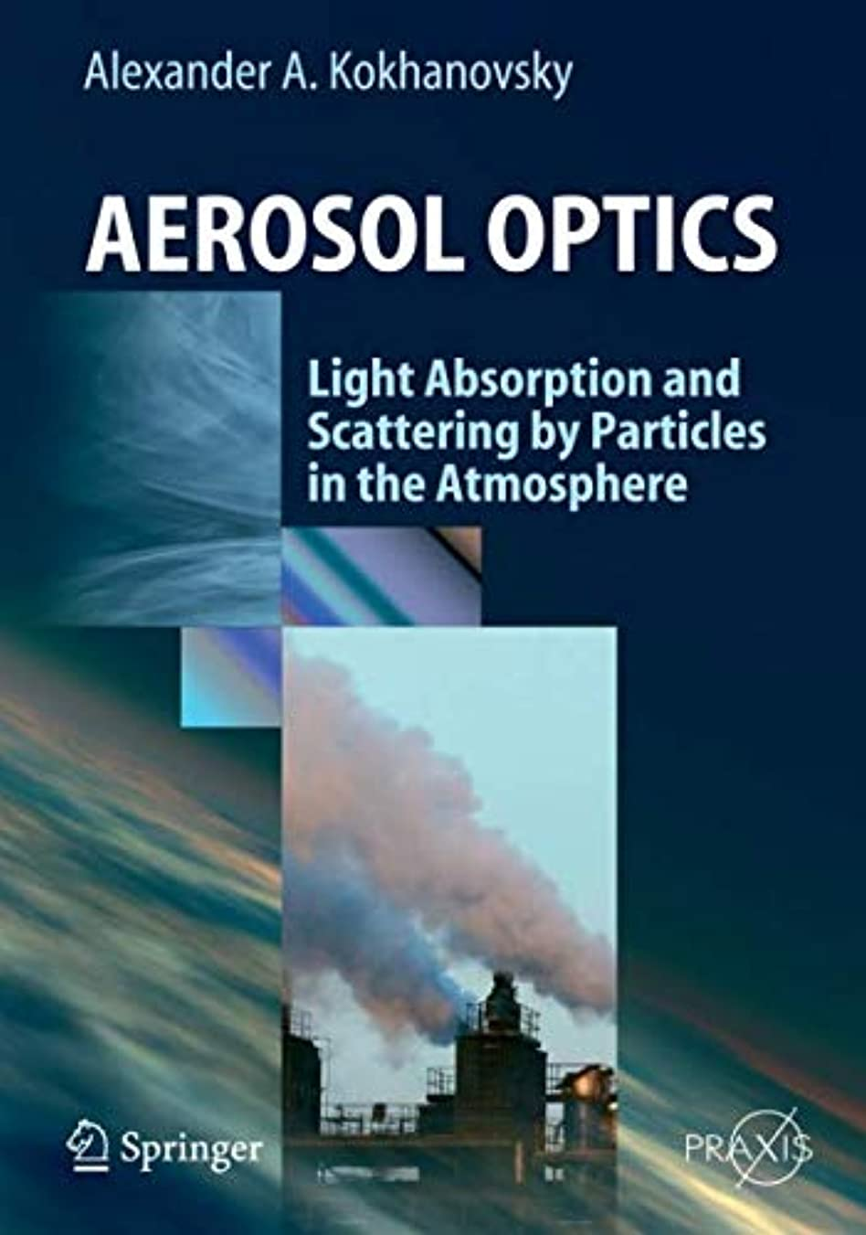 相談する有効ブーストAerosol Optics: Light Absorption and Scattering by Particles in the  Atmosphere (Springer Praxis Books)