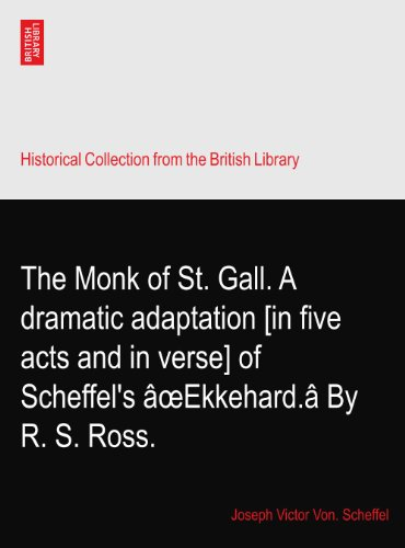 The Monk of St. Gall. A dramatic adaptation [in five acts and in verse] of Scheffel's âœEkkehard.â By R. S. Ross.