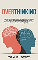 Overthinking: The Ultimate Guide to Control Your Brain; How to Overcome and Control Overthinking, Excessive Procrastinating, Depression, Negative Thoughts and Bring Resilience to Your Brain in Less than 48 Hours (Part 1)