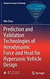Prediction and Validation Technologies of Aerodynamic Force and Heat for Hypersonic Vehicle Design (Springer Aerospace Technology)