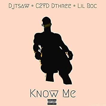 Know Me (feat. C2yd Dthree & Lil Roc)