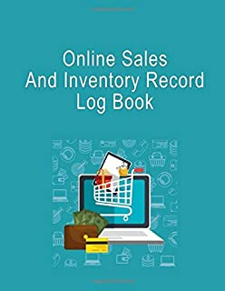 Online Sales And Inventory Record Log book: Daily Retail Sales Log Book for Small E commerce Online Businesses Customer Order Tracker Large Print