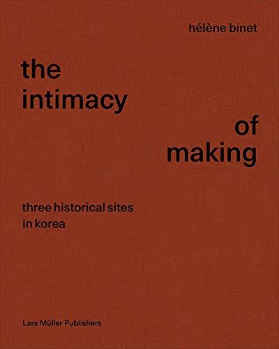 Hélène Binet the Intimacy of Making: Three Historical Sites in Korea