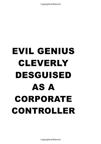 Evil Genius Cleverly Desguised As A Corporate Controller: Creative Corporate Controller Notebook, Journal Gift, Diary, Doodle Gift or Notebook | 6 x 9 Compact Size- 109 Blank Lined Pages