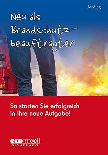 Neu als Brandschutzbeauftragter: So starten Sie erfolgreich in Ihre neue Aufgabe!