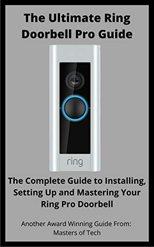 The Ultimate Ring Doorbell Pro Guide: The Complete Guide to Installing, Setting Up and Mastering Your Ring Pro Doorbell