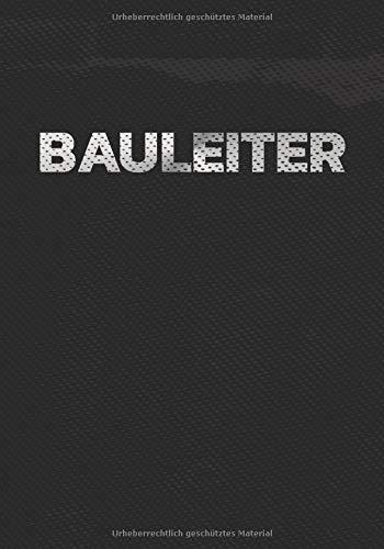 Bauleiter: Bautagebuch Mit 120 Seiten Mit Platz Für Datum, Wetter, Arbeiter, Materialien, Notizen...