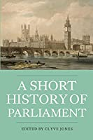 A Short History of Parliament: England, Great Britain, the United Kingdom, Ireland & Scotland (Heritage Matters)