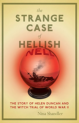 Amazon Com The Strange Case Of Hellish Nell The Story Of Helen Duncan And The Witch Trial Of World War Ii Ebook Shandler Nina Kindle Store