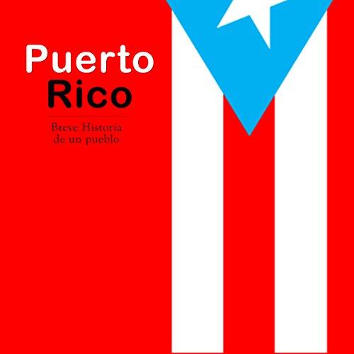 Puerto Rico: Breve historia de un pueblo [Puerto Rico: Brief History of a People] audiobook cover art