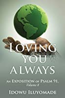 Loving you always: [An Exposition of Psalm 91, Volume 8]