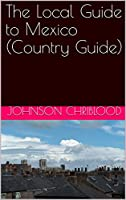The Local Guide to Mexico (Country Guide) (English Edition)
