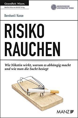 Risiko Rauchen: Wie Nikotin wirkt, warum es abhängig macht und wie man damit aufhört (Ratgeber der MedUni Wien)