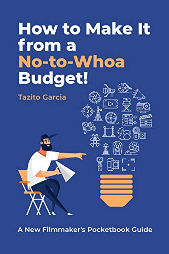 HOW TO MAKE IT FROM NO-TO-WHOA BUDGET: A New Filmmakers Pocketbook Guide (English...