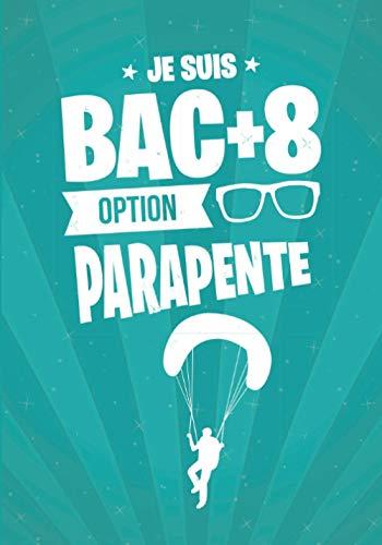 Je suis BAC+8 option PARAPENTE: cadeau original et personnalisé, cahier parfait pour prise de notes, croquis, organiser, planifier