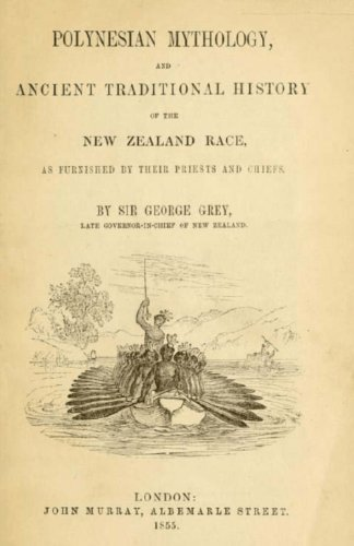 Polynesian Mythology And Ancient Traditional History Of The New Zealanders (Illustrated)