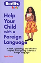 Help Your Child with a Foreign Language: Teach a Foreign Language Naturally and Easily from Home (Berlitz Kids) by Opal Dunn (1998-06-02)