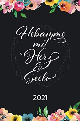 Hebamme mit Herz & Seele 2021: Jahresplaner · Wochenplaner · Terminkalender · Geschenkidee für Hebammen · Deutschland Edition