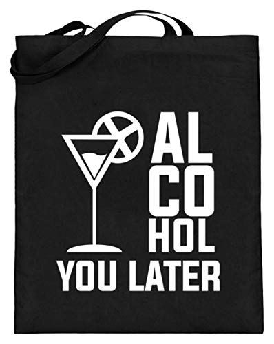 Alcohol You Later See You Later Abholen Schwarz Drinks Spirituosen Bier Shirt - Jutebeutel (mit langen Henkeln)