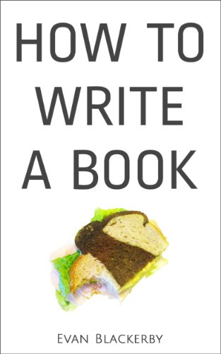 How To Write A Book: The incredible little story of the book you always wanted to write