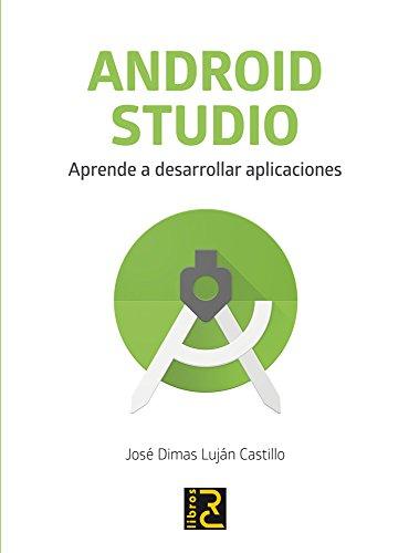 ANDROID STUDIO. Aprende desarrollar aplicaciones