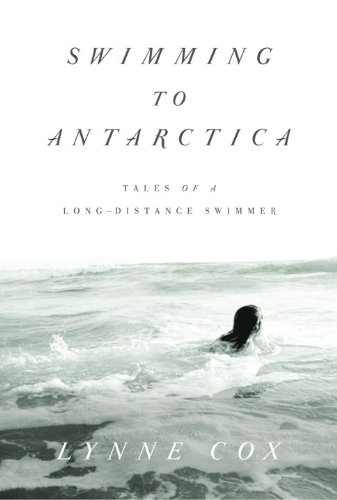 Swimming to Antarctica: Tales of a Long-Distance Swimmer (Alex Awards (Awards))
