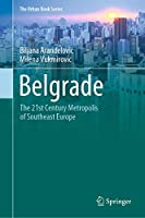 Belgrade: The 21st Century Metropolis of Southeast Europe (The Urban Book Series)