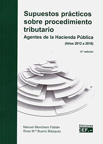 Supuestos prácticos sobre procedimiento tributario: Agentes de la Hacienda Pública (años 2012-2018)