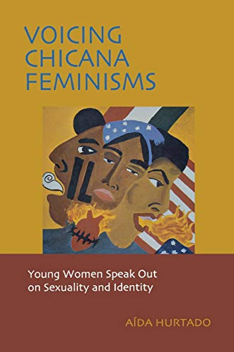 Voicing Chicana Feminisms: Young Women Speak Out on Sexuality and Identity (Qualitative Studies in Psychology, 1)