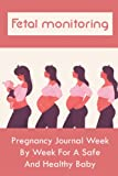 Fetal monitoring: Pregnancy Journal Week By Week For A Safe And Healthy Baby: How To Monitor Your Weight During Pregnancy