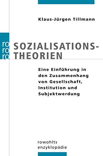 Sozialisationstheorien. Eine Einführung in den Zusammenhang von Gesellschaft, Institution und Subjektwerdung